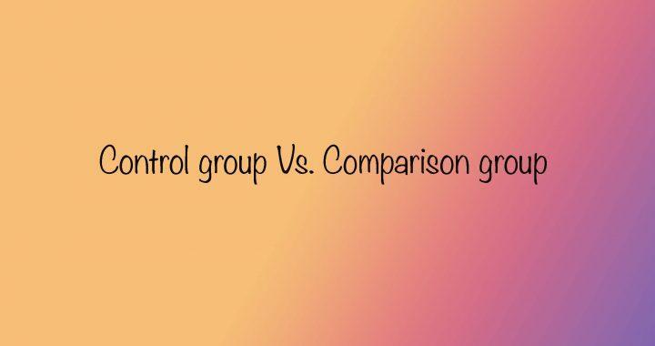 Control group vs. Comparison group