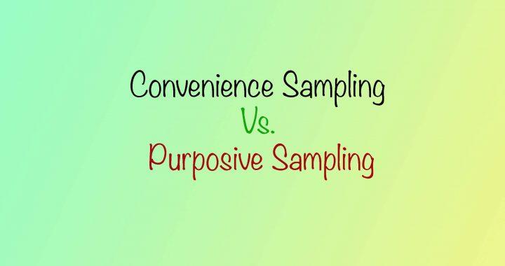 Convenience Sampling Vs. Purposive Sampling